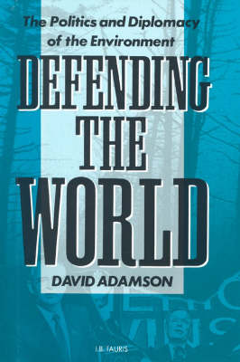 Defending the World: Politics and Diplomacy of the Environment