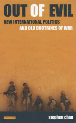 Out of Evil: New International Politics and Old Doctrines of War