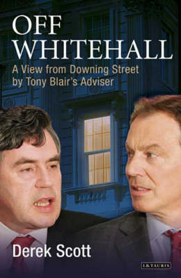Off Whitehall: A View from Downing Street by Tony Blair's Adviser