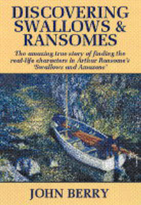 Discovering Swallows and Ransomes: An Autobiography Inspired by Arthur Ransome and His Real-Life Characters
