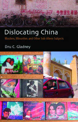 Dislocating China: Muslims, Minorities and Other Sub-altern Subjects