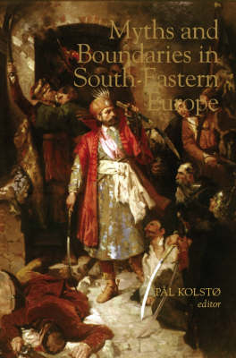Myths and Boundaries in South Eastern Europe