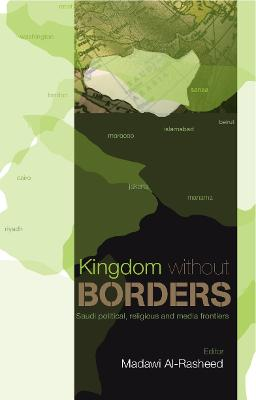 Kingdom without Borders: Saudi Arabia's Political, Religious and Media Frontiers