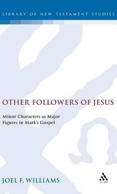 Other Followers of Jesus: Minor Characters as Major Figures in Mark's Gospel
