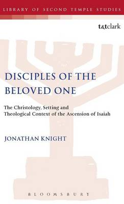 Disciples of the Beloved One: Christology, Setting and Theological Context of the Ascension of Isaiah