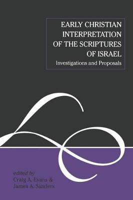 Early Christian Interpretation of the Scriptures of Israel: Investigations and Proposals
