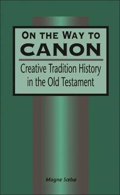 On the Way to Canon: Creative Tradition History in the Old Testament