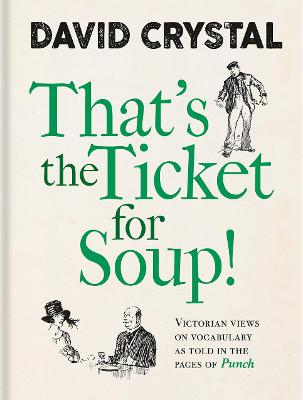 That's the Ticket for Soup: Victorian Views on Vocabulary as Told in the Pages of 'Punch'