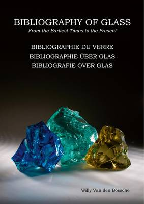 Bibliography of Glass/ Bibliographie Du Verre / Bibliographie Uber Glas / Bibliografie Over Glas: From the Earliest Times to the Present