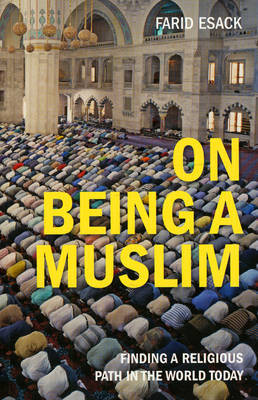 On Being a Muslim: Finding a Religious Path in the World Today