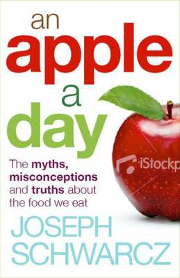 An Apple A Day: The Myths, Misconceptions and Truths About the Food we Eat