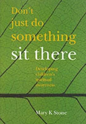 Don't Just Do Something - Sit There: Developing Children's Spiritual Awareness
