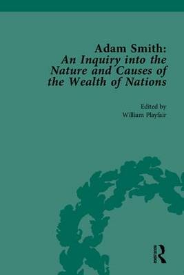 Adam Smith: An Inquiry into the Nature and Causes of the Wealth of Nations: Edited by William Playfair