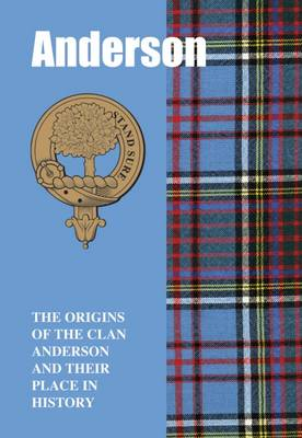 The Anderson: The Origins of the Clan Anderson and Their Place in History
