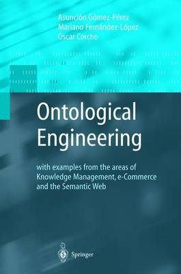 Ontological Engineering: with examples from the areas of Knowledge Management, e-Commerce and the Semantic Web. First Edition