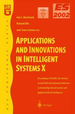 Applications and Innovations in Intelligent Systems X: Proceedings of ES2002, the Twenty-second SGAI International Conference on Knowledge Based Systems and Applied Artificial Intelligence