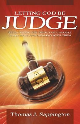 Letting God be Judge: Recognizing the Impact of Ungodly Judgements and Dealing with Them