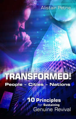 Transformed! People Cities Nations: 10 Principals for Sustaining Genuine Revival