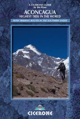 Aconcagua: Highest Trek in the World: Practical information, preparation and trekking routes in the southern Andes