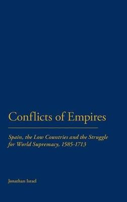 Conflicts of Empires: Spain, the Low Countries and the Struggle for World Supremacy, 1585-1713
