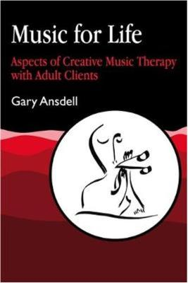 Music for Life: Aspects of Creative Music Therapy with Adult Clients