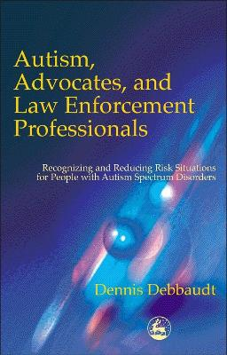Autism, Advocates, and Law Enforcement Professionals: Recognizing and Reducing Risk Situations for People with Autism Spectrum Disorders