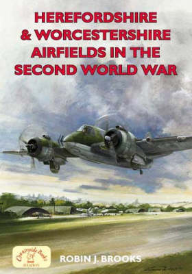 Herefordshire and Worcs Airfields in the Second World War