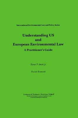 Understanding US and European Environmental Law: A Practitioners's Guide