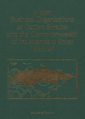 Major Business Organisations of Eastern Europe and the Commonwealth of Independent States: 1993-94