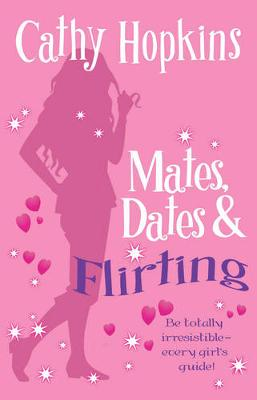 Mates, Dates and Flirting: Be Totally Irresistible - Every Girl's Guide!
