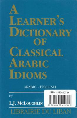Learner's Dictionary of Classical Arabic Idioms: Arabic-English