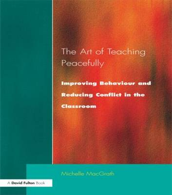 Art of Teaching Peacefully: Improving Behavior and Reducing Conflict in the Classroom