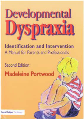 Developmental Dyspraxia: Identification and Intervention: A Manual for Parents and Professionals