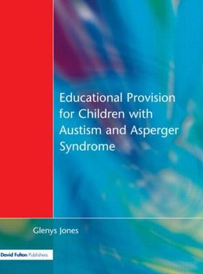 Educational Provision for Children with Autism and Asperger Syndrome: Meeting Their Needs