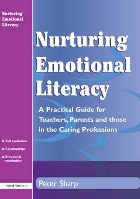 Nurturing Emotional Literacy: A Practical for Teachers,Parents and those in the Caring Professions
