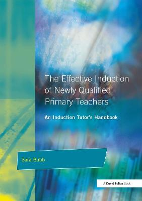 The Effective Induction of Newly Qualified Primary Teachers: An Induction Tutor's Handbook