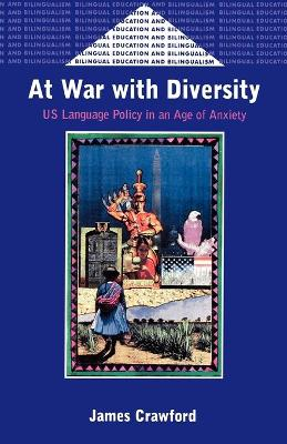 At War with Diversity: U.S. Language Policy in an Age of Anxiety