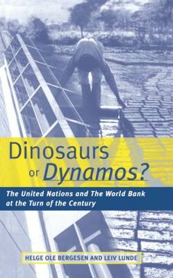 Dinosaurs or Dynamos: The United Nations and the World Bank at the Turn of the Century