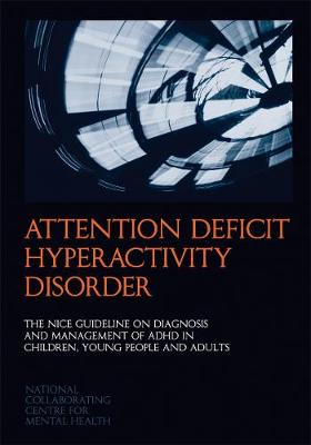 Attention Deficit Hyperactivity Disorder: The NICE Guideline on Diagnosis and Management of ADHD in Children, Young People and Adults