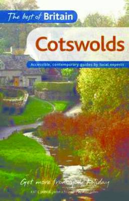 The Best of Britain: Cotswolds: Accessible, contemporary guides by local authors