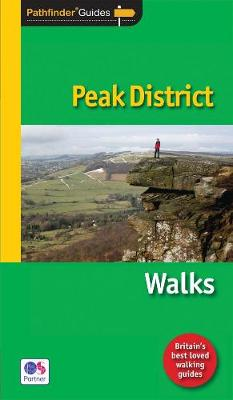 Pathfinder Peak District: Walks: The best short, medium and long country walks in the Peak District National Park