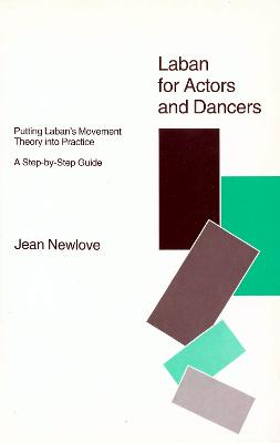 Laban for Actors and Dancers: Putting Laban's Movement Theory into Practice - A Step-by-Step Guide