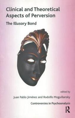 Clinical and Theoretical Aspects of Perversion: The Illlusory Bond