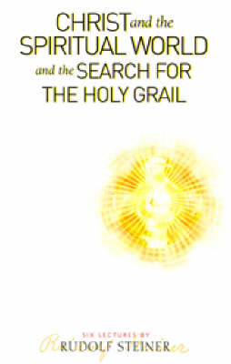 Christ and the Spiritual World and the Search for the Holy Grail