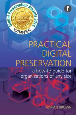 Practical Digital Preservation: A How-to Guide for Organizations of Any Size