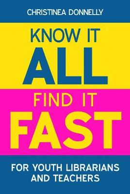Know it All, Find it Fast for Youth Librarians and Teachers