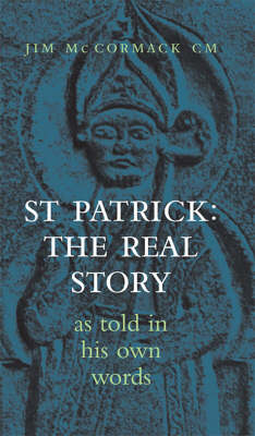 The Real St Patrick: As Told in His Own Words