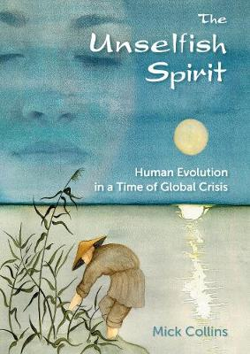 The Unselfish Spirit: Human Evolution in a Time of Global Crisis