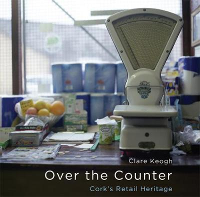 Over The Counter: Cork's Retail Heritage