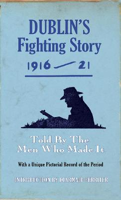 Dublin's Fighting Story 1916 - 21: Told By The Men Who Made It